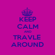 KEEP CALM AND TRAVLE  AROUND - Personalised Poster large