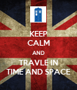 KEEP CALM AND TRAVLE IN TIME AND SPACE - Personalised Poster large