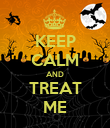 KEEP CALM AND TREAT ME - Personalised Poster large