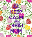 KEEP CALM AND TREAT MUM - Personalised Poster large