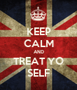 KEEP CALM AND TREAT YO SELF - Personalised Poster large