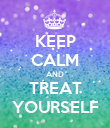 KEEP CALM AND TREAT YOURSELF - Personalised Poster large