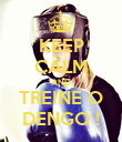 KEEP CALM AND TREINE O DENGO ! - Personalised Poster large
