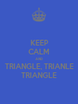 KEEP CALM AND TRIANGLE, TRIANLE TRIANGLE - Personalised Poster large