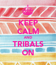 KEEP CALM AND TRIBALS ON - Personalised Poster large