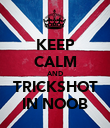 KEEP CALM AND TRICKSHOT IN NOOB - Personalised Poster large