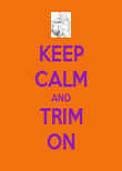 KEEP CALM AND TRIM ON - Personalised Poster large