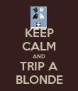 KEEP CALM AND TRIP A BLONDE - Personalised Poster large