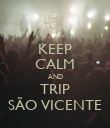 KEEP CALM AND TRIP SÃO VICENTE - Personalised Poster large