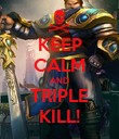 KEEP CALM AND TRIPLE KILL! - Personalised Poster large