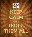 KEEP CALM AND TROLL  THEM ALL - Personalised Poster large