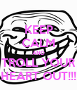 KEEP CALM AND TROLL YOUR HEART OUT!!! - Personalised Poster large