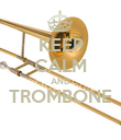 KEEP CALM AND TROMBONE  - Personalised Poster large