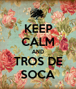 KEEP CALM AND TROS DE SOCA - Personalised Poster large