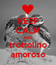 KEEP CALM AND trottolino amoroso - Personalised Poster large