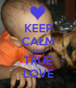 KEEP CALM AND TRUE LOVE - Personalised Poster large