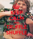 KEEP CALM AND TRUFFLE SHUFFLE - Personalised Poster large