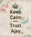 Keep Calm And  Trust Ajay - Personalised Poster large