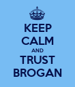 KEEP CALM AND TRUST BROGAN - Personalised Poster large
