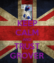 KEEP CALM AND TRUST GROVER - Personalised Poster large