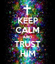 KEEP CALM AND TRUST HIM - Personalised Poster large