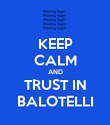 KEEP CALM AND TRUST IN BALOTELLI - Personalised Poster large