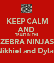 KEEP CALM AND  TRUST IN THE ZEBRA NINJAS (Nikhiel and Dylan) - Personalised Poster large