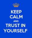 KEEP CALM AND TRUST IN  YOURSELF  - Personalised Poster large