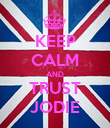 KEEP CALM AND TRUST JODIE - Personalised Poster large