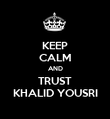 KEEP CALM AND TRUST KHALID YOUSRI - Personalised Poster large