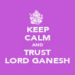 KEEP CALM AND TRUST LORD GANESH - Personalised Poster large