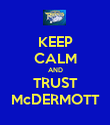 KEEP CALM AND TRUST McDERMOTT - Personalised Poster large