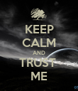 KEEP CALM AND TRUST  ME - Personalised Poster large