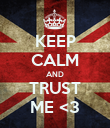 KEEP CALM AND TRUST ME <3 - Personalised Poster large