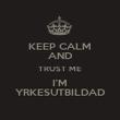 KEEP CALM AND TRUST ME I'M YRKESUTBILDAD - Personalised Poster large