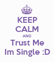 KEEP CALM AND Trust Me Im Single :D - Personalised Poster large