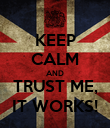 KEEP CALM AND TRUST ME, IT WORKS! - Personalised Poster large