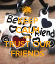 KEEP CALM AND TRUST OUR FRIENDS - Personalised Poster large