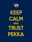 KEEP CALM AND TRUST PEKKA - Personalised Poster large