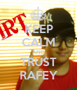 KEEP CALM AND TRUST RAFEY - Personalised Poster large