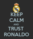 KEEP CALM AND  TRUST  RONALDO - Personalised Poster large