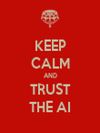 KEEP CALM AND TRUST THE AI - Personalised Poster large