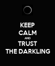 KEEP CALM AND TRUST THE DARKLING - Personalised Poster large