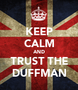 KEEP CALM AND TRUST THE DUFFMAN - Personalised Poster large