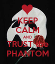 KEEP CALM AND TRUST the PHANTOM - Personalised Poster large