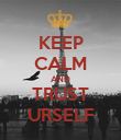 KEEP CALM AND TRUST URSELF - Personalised Poster large