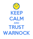 KEEP CALM AND TRUST WARNOCK - Personalised Poster large