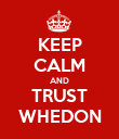 KEEP CALM AND TRUST WHEDON - Personalised Poster large