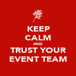 KEEP CALM AND TRUST YOUR EVENT TEAM - Personalised Poster large