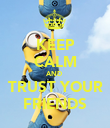 KEEP CALM AND  TRUST YOUR FRIENDS - Personalised Poster large